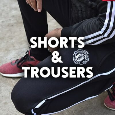 Shorts and Trousers